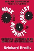 Work and Authority in Industry Managerial Ideologies in the Course of Industrialization