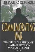 Commemorating War The Politics of Memory