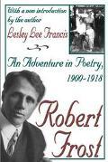 Robert Frost An Adventure In Poetry, 1900-1918