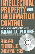 Intellectual Property and Information Control Philosophic Foundations and Contemporary Issues