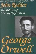 George Orwell The Politics of Literary Reputation