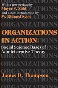 Organizations in Action Social Science Bases of Administrative Theory