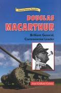 Douglas Macarthur Brilliant General, Controversial Leader