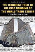 Terrorist Trial of the 1993 Bombing of the World Trade Center A Headline Court Case