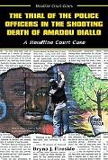 Trial of the Police Officers in the Shooting Death of Amadou Diallo A Headline Court Case