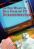 So You Want to Be a Film or TV Screenwriter?