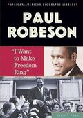 Paul Robeson I Want to Make Freedom Ring