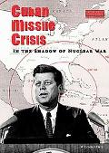 Cuban Missile Crisis: In the Shadow of Nuclear War