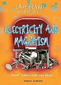 Easy Genius Science Projects with Electricity and Magnetism: Great Experiments and Ideas