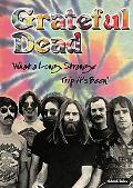 Grateful Dead: What a Long, Strange Trip Its Been
