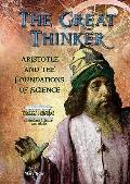 The Great Thinker: Aristotle and the Foundations of Science (Great Minds of Ancient Science ...
