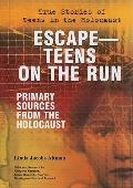 EscapeTeens on the Run: Primary Sources from the Holocaust (True Stories of Teens in the Hol...