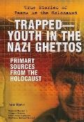 TrappedYouth in the Nazi Ghettos: Primary Sources from the Holocaust (True Stories of Teens ...