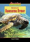 Animals with Awesome Armor: Shells, Scales, and Exoskeletons