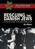 Rescuing the Danish Jews : A Heroic Story from the Holocaust