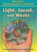 Light, Sound, and Waves Science Fair Projects: Using the Scientific Method (Physics Science ...