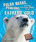 Polar Bears, Penguins, and Other Mysterious Animals of the Extreme Cold