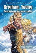 Brigham Young : Courageous Mormon Leader
