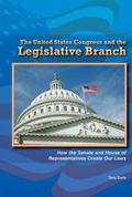 United States Congress and the Legislative Branch : How the Senate and House of Representati...
