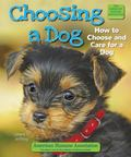 Choosing a Dog : How to Choose and Care for a Dog