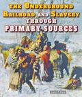 Underground Railroad and Slavery Through Primary Sources