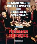 Making of the United States from Thirteen Colonies-- Through Primary Sources