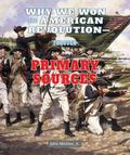 Why We Won the American Revolution--Through Primary Sources