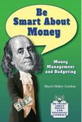 Be Smart about Money : Money Management and Budgeting
