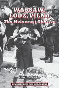 Warsaw, Lodz, Vilna : The Holocaust Ghettos