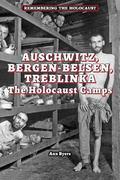 Auschwitz, Bergen-Belsen, Treblinka : The Holocaust Camps