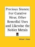 Precious Stones For Curative Wear, Other Remedial Uses and Likewise the Nobler Metals, 1909
