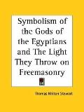 Symbolism of the Gods of the Egyptians and the Light They Throw on Freemasonry 1927
