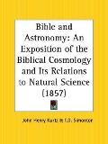 Bible and Astronomy An Exposition of the Biblical Cosmology and Its Relations to Natural Sci...