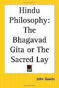 Hindu Philosophy The Bhagavad Gita Or The Sacred Lay