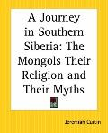Journey In Southern Siberia The Mongols Their Religion And Their Myths
