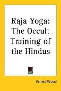 Raja Yoga The Occult Training of the Hindus