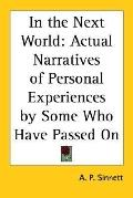In the Next World Actual Narratives of Personal Experiences by Some Who Have Passed on