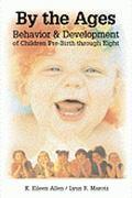 By the Ages Behavior & Development of Children Prebirth Through Eight
