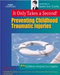 It Only Takes a Second Preventing Childhood Traumatic Injuries