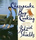 Chesapeake Bay Cooking With John Shields The Companion Cookbook to the Public Television Show