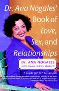 Dr. Ana Nogales' Book of Love, Sex, and Relationships A Guide for Latino Couples