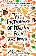 Dictionary of Italian Food and Drink An A-To-Z Guide With 2,300 Authentic Definitions and 50...