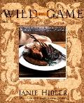 Wild About Game 150 Recipes for Cooking Farm-Raised and Wild Game from Alligator and Antelop...