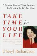 Take Time for Your Life A Personal Coach's Seven-Step Program for Creating the Life You Want