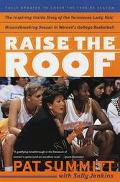 Raise the Roof The Inspiring Inside Story of the Tennessee Lady Vols' Undefeated 1997-98 Season