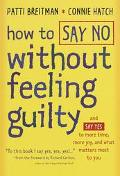 How to Say No without Feeling Guilty: And Say Yes to More Time, More Joy, and What Matters M...