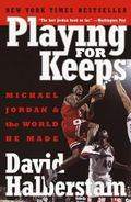 Playing for Keeps Michael Jordan and the World He Made