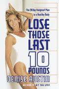 Lose Those Last 10 Pounds: The 28 Day Foolproof Plan to a Healthy Body - Denise Austin - Har...