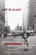 Let It Blurt The Life and Times of Lester Bangs, America's Greatest Rock Critic