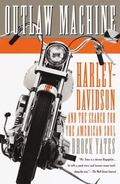 Outlaw Machine Harley-Davidson and the Search for the American Soul